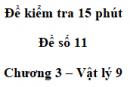 Đề kiểm tra 15 phút - Đề số 11 - Chương 3 - Vật lí 9