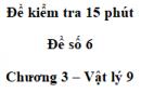 Đề kiểm tra 15 phút - Đề số 6 - Chương 3 - Vật lí 9