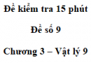Đề kiểm tra 15 phút - Đề số 9 - Chương 3 - Vật lí 9