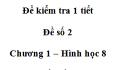 Đề kiểm tra 45 phút ( 1 tiết) - Đề số 2 - Chương 1 - Hình học 8