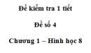 Đề kiểm tra 45 phút ( 1 tiết) - Đề số 4 - Chương 1 - Hình học 8