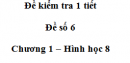 Đề kiểm tra 45 phút ( 1 tiết) - Đề số 6 - Chương 1 - Hình học 8