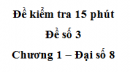Đề kiểm tra 15 phút - Đề số 3 - Bài 1 - Chương 1 - Đại số 8
