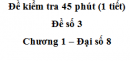 Đề kiểm tra 45 phút ( 1 tiết) - Đề số 3 - Chương 1 - Đại số 8