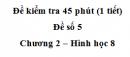 Đề kiểm tra 45 phút (1 tiết ) - Đề số 5 - Chương 2 - Hình học 8