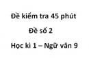 Đề số 2 - Đề kiểm tra 45 phút (1 tiết) - Học kì 1 - Ngữ văn 9