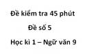 Đề số 5 - Đề kiểm tra 45 phút (1 tiết) - Học kì 1 - Ngữ văn 9