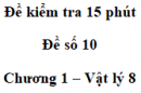 Đề kiểm tra 15 phút - Đề số 10 - Chương 1 - Vật lí 8