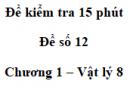 Đề kiểm tra 15 phút - Đề số 12 - Chương 1 - Vật lí 8