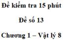 Đề kiểm tra 15 phút - Đề số 13 - Chương 1 - Vật lí 8