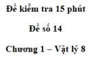 Đề kiểm tra 15 phút - Đề số 14  - Chương 1 - Vật lí 8