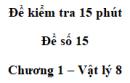 Đề kiểm tra 15 phút - Đề số 15 - Chương 1 - Vật lí 8