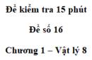 Đề kiểm tra 15 phút - Đề số 16 - Chương 1 - Vật lí 8