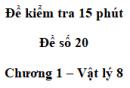 Đề kiểm tra 15 phút - Đề số 20 - Chương 1 - Vật lí 8