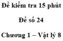 Đề kiểm tra 15 phút - Đề số 24 - Chương 1 - Vật lí 8