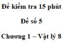 Đề kiểm tra 15 phút - Đề số 5 - Chương 1 - Vật lí 8