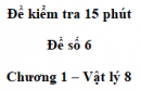 Đề kiểm tra 15 phút - Đề số 6 - Chương 1 - Vật lí 8