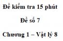 Đề kiểm tra 15 phút - Đề số 7 - Chương 1 - Vật lí 8