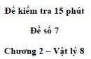 Đề kiểm tra 15 phút - Đề số 7 - Chương 2 - Vật lí 8