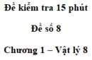 Đề kiểm tra 15 phút - Đề số 8 - Chương 1 - Vật lí 8