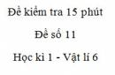 Đề kiểm tra 15 phút -  Đề số 11 - Chương 1 - Vật lí 6