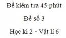 Đề kiểm tra 45 phút (1 tiết) - Đề số 3 - Chương 2 - Vật lí 6