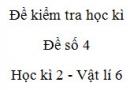 Đề số 4 - Đề kiểm tra học kì 2 - Vật lí 6