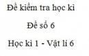 Đề số 6 - Đề kiểm tra học kì 1 - Vật lí 6