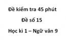 Đề số 15 - Đề kiểm tra 45 phút (1 tiết) - Học kì 1 - Ngữ văn 9