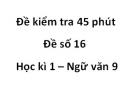 Đề số 16 - Đề kiểm tra 45 phút (1 tiết) - Học kì 1 - Ngữ văn 9