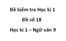 Đề số 18 - Đề kiểm tra học kì 1 (Đề thi học kì 1) - Ngữ văn 9