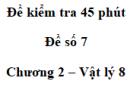 Đề kiểm tra 45 phút (1 tiết) - Đề số 7 - Chương 2 - Vật lí 8