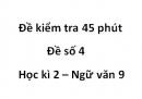 Đề số 4 - Đề kiểm tra 45 phút (1 tiết) - Học kì 2 - Ngữ văn 9