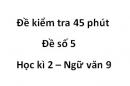 Đề số 5 - Đề kiểm tra 45 phút (1 tiết) - Học kì 2 - Ngữ văn 9