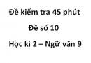 Đề số 10 - Đề kiểm tra 45 phút (1 tiết) - Học kì 2 - Ngữ văn 9