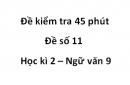 Đề số 11 - Đề kiểm tra 45 phút (1 tiết) - Học kì 2 - Ngữ văn 9