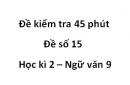 Đề số 15 - Đề kiểm tra 45 phút (1 tiết) - Học kì 2 - Ngữ văn 9