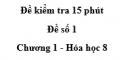 Đề kiểm tra 15 phút - Đề số 1 - Chương 1 - Hóa học 8