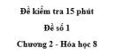 Đề kiểm tra 15 phút - Đề số 1 -  Chương 2 - Hóa học 8