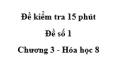 Đề kiểm tra 15 phút - Đề số 1 -  Chương 3 - Hóa học 8