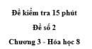 Đề kiểm tra 15 phút - Đề số 2 -  Chương 3 - Hóa học 8