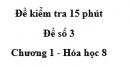 Đề kiểm tra 15 phút - Đề số 3 -  Chương 1 - Hóa học 8