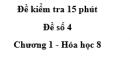 Đề kiểm tra 15 phút - Đề số 4 -  Chương 1 - Hóa học 8