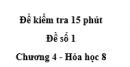 Đề kiểm tra 15 phút - Đề số 1 -  Chương 4 - Hóa học 8