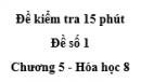 Đề kiểm tra 15 phút - Đề số 1 -  Chương 5 - Hóa học 8