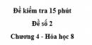 Đề kiểm tra 15 phút - Đề số 2 -  Chương 4 - Hóa học 8