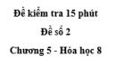 Đề kiểm tra 15 phút - Đề số 2 -  Chương 5 - Hóa học 8