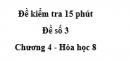 Đề kiểm tra 15 phút - Đề số 3 -  Chương 4 - Hóa học 8
