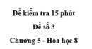 Đề kiểm tra 15 phút - Đề số 3 -  Chương 5 - Hóa học 8