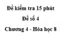 Đề kiểm tra 15 phút - Đề số 4 -  Chương 4 - Hóa học 8